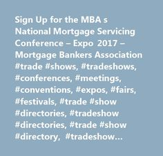 Sign Up for the MBA s National Mortgage Servicing Conference – Expo 2017 – Mortgage Bankers Association #trade #shows, #tradeshows, #conferences, #meetings, #conventions, #expos, #fairs, #festivals, #trade #show #directories, #tradeshow #directories, #trade #show #directory, #tradeshow #directory, #trade #shows #and #events, #tradeshows #and #events, #find #trade #shows, #find #tradeshows, #current #trade #shows, #convention #centers, #cvbs, #tradeshow #suppliers, #trade #show #suppliers…