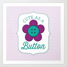 Cute as a button! Art Print by Noonday Design   Society6