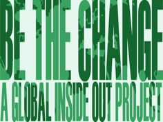 Inside Out Project   BE THE CHANGE   A Global Action by Inside Out Project   Be The Change, via Kickstarter.