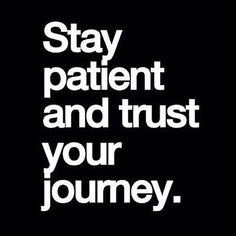 Stay patient and trust your journey. #focused
