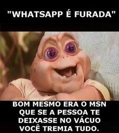 WhatsApp é furada, bom mesmo era o msn... xDDD