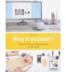 Blog it yourself ! : créer son blog, le développer et en vivre - Do it Yvette