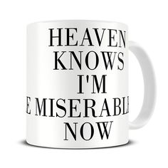 MG291 Magoo Heaven Knows I'm Miserable Now Typography Coffee Mug – morrissey gifts  Ideal gift idea for The Smiths fans. Typography quote from the Queen is Dead album. Click on the images to purchase.  http://magoomugs.co.uk/