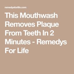 This Mouthwash Removes Plaque From Teeth In 2 Minutes - Remedys For Life