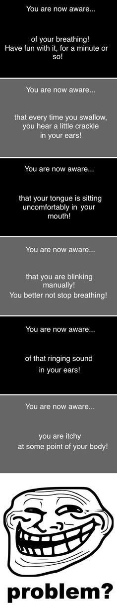 You are now aware...hahaha! Hypnosis..?
