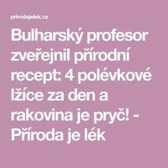 Bulharský profesor zveřejnil přírodní recept: 4 polévkové lžíce za den a rakovina je pryč! - Příroda je lék Health, Fitness, Medicine, Professor, Diet, Health Care, Salud