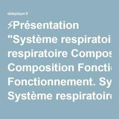 """⚡Présentation """"Système respiratoire Composition Fonctionnement. Système respiratoire Objectifs : Connaître pour le système respiratoire : - Les paramètres respiratoires."""""""