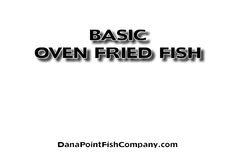 Dana Point Fish Company   Oven Frying Fish.