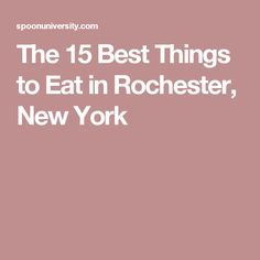 The 15 Best Things to Eat in Rochester, New York