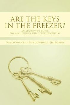 Are the Keys In the Freezer?: An Advocate's Guide for Alzheimer's and Other Dementias by Patricia Woodell, Brenda Niblock, & Jeri Warner New Books, Books To Read, Advance Directives, Alzheimers Activities, Alzheimer's Association, City Library, Family Search, Blue Books, Dementia