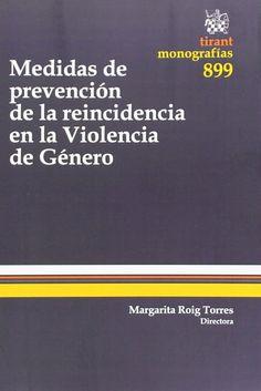 Medidas de prevención de la reincidencia en la violencia de género / directora, Margarita Roig Torres ; autores, Gonzalo Quintero Olivares ... [et al.]