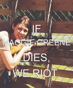 Couch Potato... If Maggie Greene dies, I RIOT! The Walking Dead. #walkingdead