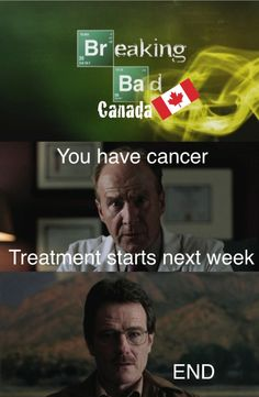 This took me a minute to get the joke. Then I laughed. If Breaking Bad took place in Canada