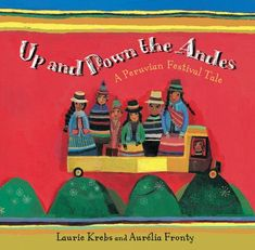 Google Image Result for http://delightfulchildrensbooks.files.wordpress.com/2011/03/up-and-down-the-andes.jpg