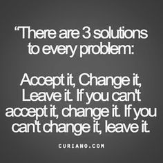 #three #solution #threesolutions #problems #problem #accept #change #leave #makeachoice #whichone #thechoiceisyours #standstrong #bethebestyou ##instalike #follow #motivation #inspiration