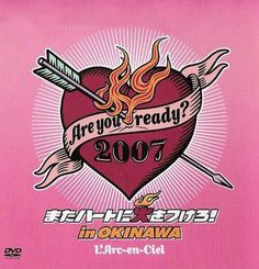 L'Arc~en~Ciel [Videos] DVD >> Are you ready? 2007 Mata Heart ni Hi wo Tsukero! in OKINAWA >> 2008.04.02