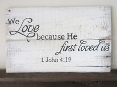 Bedroom or bathroom We Love Because He First Loved Us 1 John 419 White by MsDsSigns, $35.00