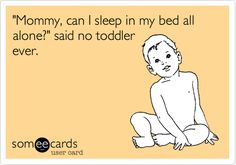 Funny Baby Ecard: 'Mommy, can I sleep in my bed all alone?' said no toddler ever.