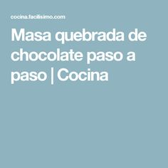 Masa quebrada de chocolate paso a paso | Cocina