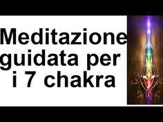 Meditazione guidata per aprire,riequilibrare e pulire i 7 chakra - YouTube