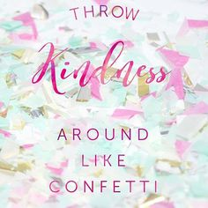 Throw kindness around like confetti. Fear Quotes, Quotes To Live By, Life Quotes, Motivational Quotes, Inspirational Quotes, Lemongrass Spa, Dot Dot Smile, Interactive Posts, Lularoe Consultant
