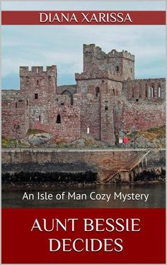 Aunt Bessie Decides (Isle of Man Cozy Mystery #4) by Diana Xarissa