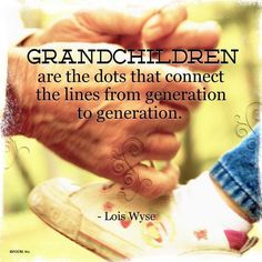 Grandchildren are the dots that connect the lines from generation to generation. Grandchildren, Grandkids, Love Your Life, My Love, Grandma And Grandpa, Family Quotes, Nanny Quotes, Grandparents, My Children
