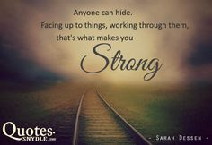 We need strength to be able to face our problems head on as opposed to just sulking there in the corner or pretending nothing ever happened. Description from quotes.snydle.com. I searched for this on bing.com/images