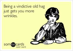 Being+a+vindictive+old+hag+just+gets+you+more+wrinkles.