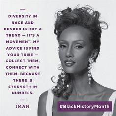 'Find your tribe- collect them, connect with them.' - Iman