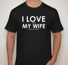I Love My Wife I love It When My Wife Lets Me Go Cycling Funny Clyclist T-Shirt Bike Gift Biker Bicycle Men Husband Boyfriend Uncle TShirt