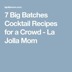 7 Big Batches Cocktail Recipes for a Crowd - La Jolla Mom