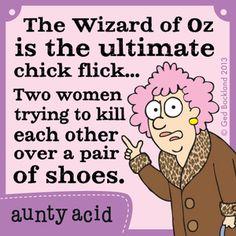 Aunty Acid: The Wizard of Oz is the ultimate chick flick... #FunnyStuffs #AuntyAcid #TheWizardOfOz
