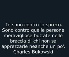 Chi ha il pane non ha i denti, e viceversa. Charles Bukowski, Italian Quotes, Hate People, I Miss You, Beautiful Words, Quotations, Wisdom, Positivity, Lettering