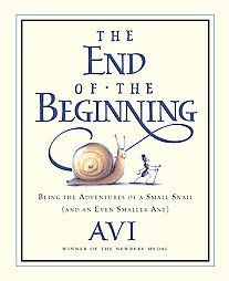 The End of the Beginning | Avi - If you like Winnie the Pooh, or The Little Prince, you'll probably like this story, about a voyage of a snail and an ant on a branch of a tree. It is full of the philosophy that your kids will find humorous, but you will recognize as deep.