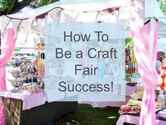 craft fair success: tips on everything from what to make, how to set up and making the sell.