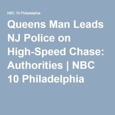 https://www.pinterest.com/jjerome958/2the-philadelphia-editor-2015-edition/ Queens Man Leads NJ Police on High-Speed Chase: Authorities | NBC 10 Philadelphia