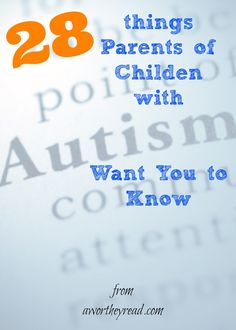 28 Things Parents of Children with Autism Want You to Know - A Worthey Read! #autism #autismawareness #nationalautismday Repinned by SOS Inc. Resources pinterest.com/sostherapy/.