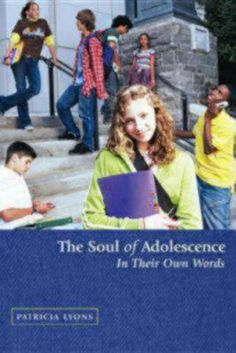 The Soul of Adolescence: In Their Own Words by Patricia Lyons,http://www.amazon.com/dp/0819223751/ref=cm_sw_r_pi_dp_o4sAtb0TENVZEHAS