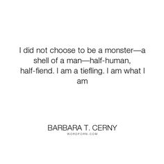 "Barbara T. Cerny - ""I did not choose to be a monster�a shell of a man�half-human, half-fiend. I am a..."". romance, god, religion, relationships, heaven, evil, soul, hell, family, redemption, fantasy, paranormal-romance, vampires, angels, historical-romance, devil, angel, historical, wolf, lord, souls, nobility, love, righteousness, nun, exorcism, viking, scotland, duke, early-church, peasant, druids, 1100s, animagus, d-d, devil-touched, duchy, dungeons-and-dragons, dungeons-dragons…"
