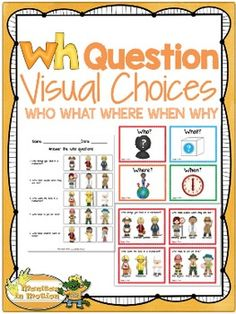 WH Question with Visual Choices & Visual Question WorksheetsThis 59 page WH Question - Visual Choices resource includes Who, What, Where, When, Why questions with visual choices.This activity was created for students who have difficulty comprehending WH questions; specifically, those who require pictures to help them choose the correct answer.