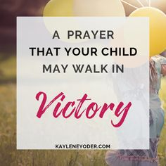 A Prayer that Your Child may Walk in Victory - Kaylene Yoder Prayer For My Son, Praying For Your Children, Prayers For Children, Prayer For Family, Prayers For Men, Mom Prayers, Prayers For Strength, Morning Prayers, Prodigal Child