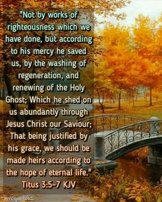 Not by works which we have done, but according to His mercy He saved us!!!