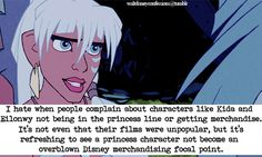 """""""I hate when people complain about characters like Kida and Eilonwy not being in the princess line or getting merchandise. It's not even that their films were unpopular, but it's refreshing to see a princess character not become an overblown Disney..."""