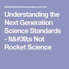 Understanding the Next Generation Science Standards - It's Not Rocket Science
