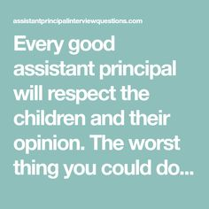 Assistant principal should show some creativity, and a proactive attitude. You should understand the mission of your job, have goals, and know what you want to achieve at school. See sample answer to this question and to many other interview questions. Assistant Principal Interview Questions, Know What You Want, Respect, Thinking Of You, Leadership, Maine, Connect, This Or That Questions, Children