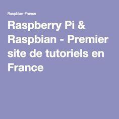 Raspberry Pi & Raspbian - Premier site de tutoriels en France