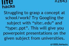 "Struggling to grasp a concept at school/work? Try Googling the subject with ""site:.edu"" and type:.ppt This will give you power point presentation on the given subject from universities. School Life Hacks, College Life Hacks, School Study Tips, School Tips, College Tips, Dorm Life, Life Hacks For Students, High School Hacks, College Checklist"