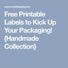 Free Printable Labels to Kick Up Your Packaging! {Handmade Collection}