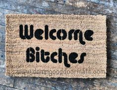 Welcome Bitches- Sassy doormat from Damn Good Doormats